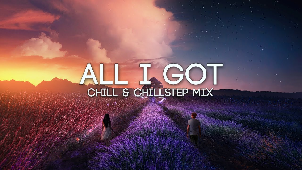 All I Got | Emotional Chill & Chillstep Mix (feat. Said The Sky, Dabin & CMA) Image