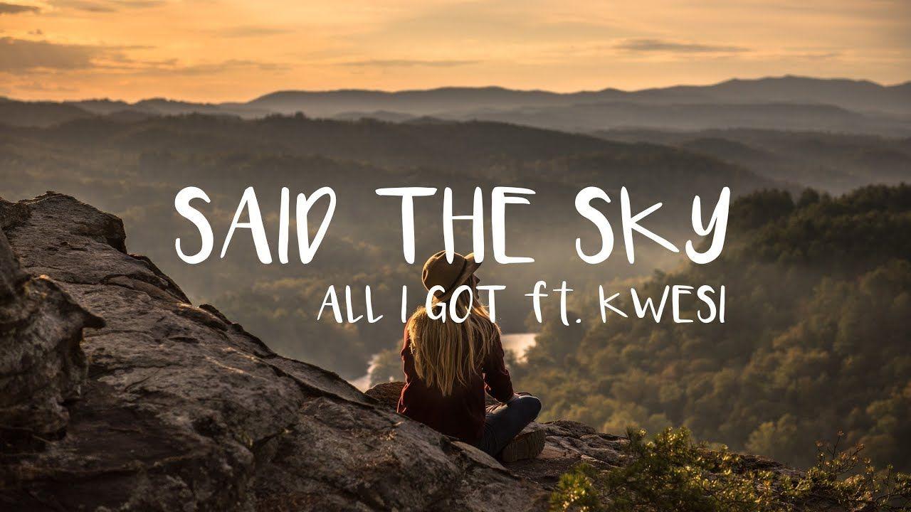 Said The Sky & Kwesi - All I Got [Lyric Video] Image'